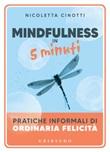 Mindfulness in 5 minuti. Pratiche informali di ordinaria felicità Ebook di  Nicoletta Cinotti