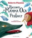 I racconti di mamma Oca di Perrault Ebook di  Roberto Piumini
