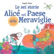Le sei storie di Alice nel Paese delle Meraviglie Ebook di  Sophie Fatus