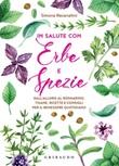 In salute con erbe e spezie. Dall'alloro al rosmarino, tisane, ricette e consigli per il benessere quotidiano Ebook di  Simona Recanatini