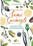 In salute con semi e germogli. Dall'aneto alla zucca, tisane, ricette e consigli per il benessere quotidiano Ebook di  Simona Recanatini
