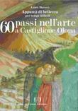 60 passi nell'arte a Castiglione Olona. Appunti di bellezza per tempi difficili Libro di  Laura Marazzi