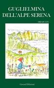 Guglielmina dell'Alpe Serena Libro di  Oscar Lux