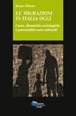 Le migrazioni in Italia oggi. Cause, dinamiche sociologiche e potenzialità socio-culturali Ebook di  Bruno Milone