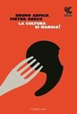 La cultura si mangia Libro di  Bruno Arpaia, Pietro Greco