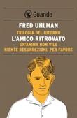 Trilogia del ritorno: L'amico ritrovato-Un'anima non vile-Niente resurrezioni, per favore Ebook di  Fred Uhlman