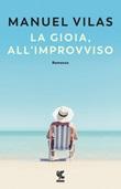La gioia, all'improvviso Libro di  Manuel Vilas