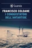 I conquistatori dell'Antartide Ebook di  Francisco Coloane