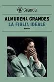 La figlia ideale Ebook di  Almudena Grandes