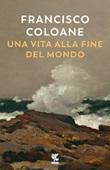 Una vita alla fine del mondo Libro di  Francisco Coloane