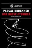 Una breve eternità. Filosofia della longevità Ebook di  Pascal Bruckner