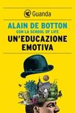 Un' educazione emotiva Ebook di  Alain De Botton,The School of Life