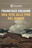 Una vita alla fine del mondo Ebook di  Francisco Coloane