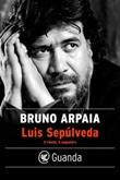 Luis Sepúlveda. Il ribelle, il sognatore Ebook di  Bruno Arpaia