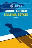 L' ultima estate Ebook di  André Aciman