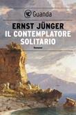 Il contemplatore solitario Ebook di  Ernst Jünger