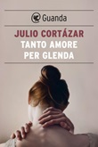 Tanto amore per Glenda Ebook di  Julio Cortázar