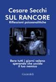 Sul rancore. Riflessioni psicoanalitiche Ebook di  Cesare Secchi