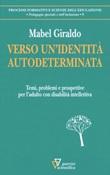 Verso un'identità autodeterminata. Temi, problemi e prospettive per l'adulto con disabilità intellettiva Libro di  Mabel Giraldo