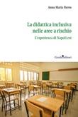 La didattica inclusiva nelle aree a rischio. L'esperienza di Napoli est Libro di  Anna Maria Fierro