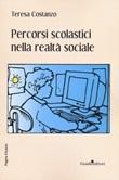 Percorsi scolastici nella realtà sociale Libro di  Teresa Costanzo