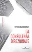 La consulenza direzionale Libro di  Vittorio Vecchione