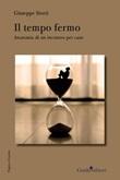 Il tempo fermo. Anatomia di un incontro Libro di  Giuseppe Storti