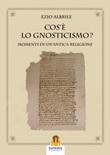 Cos'è lo gnosticismo? Momenti di un'antica religione Libro di  Ezio Albrile