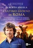 L'ultimo giorno di Roma. Viaggio nella città di Nerone poco prima del grande incendio. La trilogia di Nerone. Vol. 1: Libro di  Alberto Angela