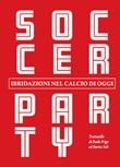 Soccer party. Ibridazioni nel calcio di oggi Libro di  Paolo Frigo, Enrico Soli