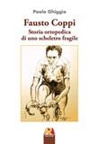 Fausto Coppi. Storia ortopedica di uno scheletro fragile Libro di  Paolo Ghiggio