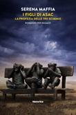 I figli di Asac. La profezia delle tre scimmie Libro di  Serena Maffia