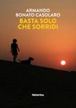 Basta solo che sorridi Libro di  Armando Bonato Casolaro