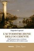 L' autodistruzione dell'Occidente. Dall'umanesimo cristiano alla dittatura del relativismo Ebook di  Eugenio Capozzi