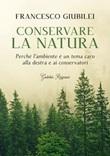 Conservare la natura. Perché l'ambiente è un tema caro alla destra e ai conservatori Ebook di  Francesco Giubilei