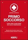 Primo soccorso. Cosa fare (e non fare) nei casi di emergenza Libro di  Antonio Zoppetti