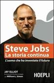 Steve Jobs. La storia continua. L'uomo che ha inventato il futuro Libro di  Jay Elliot, William L. Simon