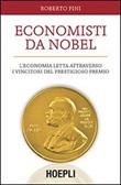 Economisti da Nobel. L'economia letta attraverso i vincitori del prestigioso premio Libro di  Roberto Fini