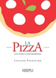 La pizza. Una storia contemporanea Libro di  Luciano Pignataro