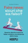 Fake news: sicuri che sia falso? Gestire disinformazione, false notizie e conoscenza deformata Libro di  Andrea Fontana