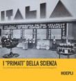 I «primati» della scienza. Documentare ed esporre scienza e tecnica tra fascismo e dopoguerra Libro di