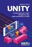 Unity. Guida pratica per creare videogiochi, app, realtà aumentata e virtuale Libro di  Massimo Carboni