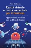 Realtà virtuale e realtà aumentata per il business. Applicazioni pratiche con la mixed reality Libro di  Amir Baldissera