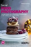 Social food photography. Consigli pratici per fotografare e comunicare il cibo online e sui social media Libro di  Vatinee Suvimol