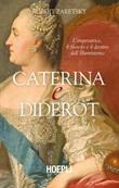 Caterina e Diderot. L'imperatrice, il filosofo e il destino dell'illuminismo Libro di  Robert Zaretsky