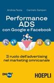 Performance ADS con Google e Facebook. Il ruolo dell'advertising nel marketing omnicanale Libro di  Carmelo Samperi, Andrea Testa