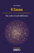 Il cosmo. Vita, morte e miracoli dell'Universo Libro di  Laura Paganini