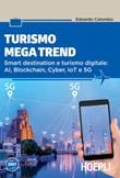 Turismo mega trend. Smart destination e turismo digitale: AI, Blockchain, Cyber, IoT e 5G Ebook di  Edoardo Colombo