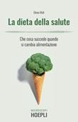 La dieta della salute. Che cosa succede quando si cambia alimentazione Ebook di  Elena Meli
