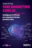 Fare marketing con l'AI. Intelligenza (Artificiale) Aumentata per comunicare brand, prodotti e idee Ebook di  Guido Di Fraia